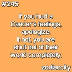 True and untrue.  My husband is a Cancer. I've seen him shut people out for that reason, but not often.  He's usually a pretty forgiving person.  He knows that people just mess up sometimes.