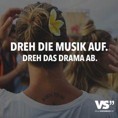 Dreh die Musik auf. Dreh das Drama ab. - VISUAL STATEMENTS®