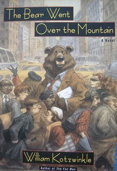 """The Bear Went Over the Mountain by William Kotzwinkle """"In Kotzwinkle's merry send-up, the author of the hit novel """"Desire and Destiny"""" is a bear, a real bear, who after finding the manuscript under a spruce tree and attaching his nom de plume, Hal Jam, becomes rich and famous overnight. Obtuse editors, star-hound agents, and a right-wing televangelist and Presidential candidate all warm to Hal's warm, bearish honesty without bothering to read his book."""""""