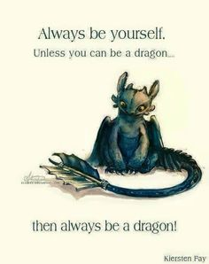 Always be a dragon!                                                                                                                                                                                 More