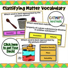 Students have 12 cards to help review the vocabulary associated with classifying matter. There are 8 cards with pictures from our Catnip's Word Walls vocabulary posters where the students match pictures to the vocabulary word that is best represented. There are 4 cards with definitions and vocabular... Relative Density, Another A, Word Walls, Vocabulary Words, Definitions, Students, Posters, Teaching, Education