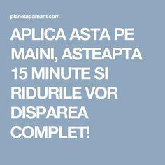 APLICA ASTA PE MAINI, ASTEAPTA 15 MINUTE SI RIDURILE VOR DISPAREA COMPLET!