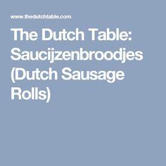 The Dutch Table: Saucijzenbroodjes (Dutch Sausage Rolls)