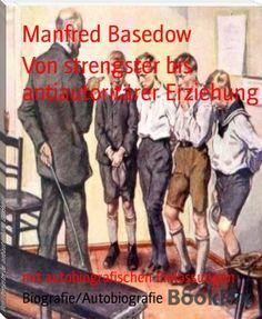 Manfred Basedow: Von strengster bis antiautoritärer Erziehung