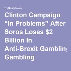 "Clinton Campaign ""In Problems"" After Soros Loses $2 Billion In Anti-Brexit Gambling"