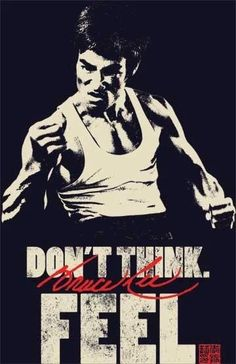 Bruce Lee ~ Don't Think ~ FEEL