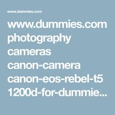 www.dummies.com photography cameras canon-camera canon-eos-rebel-t51200d-for-dummies-cheat-sheet