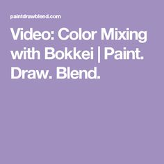 Video: Color Mixing with Bokkei | Paint. Draw. Blend.