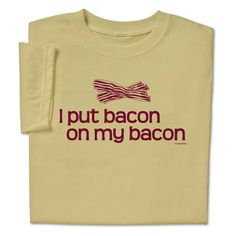 When making that maple bacon latte, remember to 'layer the ham' with this I Put Bacon on My Bacon T-shirt. #FallFun @ ComputerGear.com