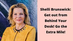 Shelli Brunswick: Get out from Behind Your Desk! Go the Extra Mile! Global Gathering, Business Angels, Program Management, Go The Extra Mile, Greater Good, Behind, Getting Out, Diversity