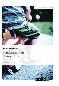 Kinderarmut in Deutschland GRIN http://grin.to/kLihl Amazon  http://grin.to/azGP2