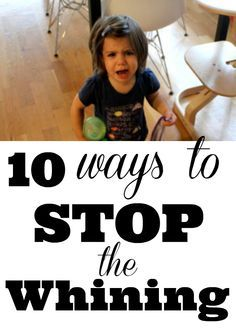 10 Ways to STOP the Whining! Great tips - #5 especially helped me!