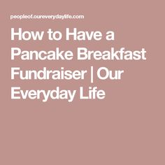 How to Have a Pancake Breakfast Fundraiser | Our Everyday Life