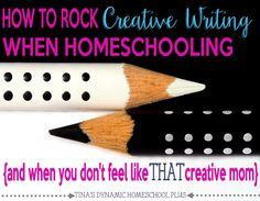 How to Rock Creative Writing When Homeschooling (and when you don't feel like THAT creative mom)