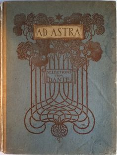 Ad Astra, Being Selections from the Divine Comedy of Dante. New York: R. H. Russell, 1902. Cover by Margaret Armstrong.