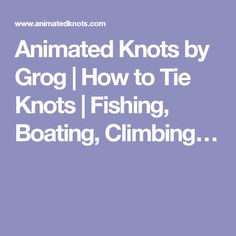 Animated Knots by Grog | How to Tie Knots | Fishing, Boating, Climbing…