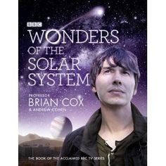Professor Brian Cox - Wonders of the Solar System. Amazing