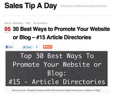 salestipaday.com/2011/08/05/30-best-ways-to-promote-your-...    Using article directories to share your information is a great way to promote your website or blog. Here is how to use article directories.     The simplest way to get your blog ranked and make cash while doing it - Discover how here at http://hundredpercentcommissions.com