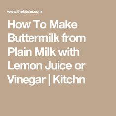 How To Make Buttermilk from Plain Milk with Lemon Juice or Vinegar | Kitchn