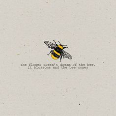 Blue Butterfly Discover The flower doesnt dream of the bee it blossoms and the bee comes. Bee Quotes, Nature Quotes, Honey Quotes, Quotes Quotes, Pretty Words, Beautiful Words, Bee Art, Baguio, Bee Happy
