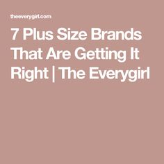 7 Plus Size Brands That Are Getting It Right | The Everygirl