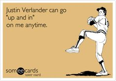 Justin Verlander can go 'up and in' on me anytime.  Detroit Tigers.  World Series.