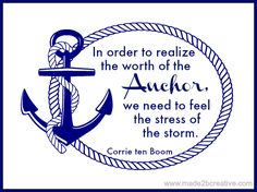 Worth of the Anchor Quote by Corrie Ten Boom (from Made2BCreative Blog- Julia Bettencourt)