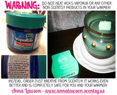 """Lately, I've seen ALOT of posts about putting Vick's Vaporub in your warmer and that is a NO-NO! If you read the warning label, it says """"do not heat"""". We don't know exactly why, so who knows what you're actually breathing in once the product is heated? Especially those little lungs of your young-ones (and using any non-scentsy product in your warmer voids your lifetime warranty)!  So be safe, and use Just Breathe! *Also available in Scent Paks used for Scentsy Buddies for kids!"""