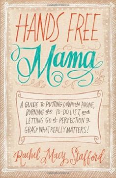 Hands Free Mama: A Guide to Putting Down the Phone, Burning the To-Do List, and Letting Go of Perfection to Grasp What Really Matters! by Rachel Macy Stafford, http://www.amazon.com/dp/0310338131/ref=cm_sw_r_pi_dp_MK3Hub0ZFFANE