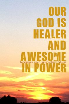 Our God is healer and awesome in power!