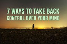 Take back control over your mind