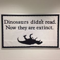 ''Dinosaurs didn't read. Now they're extinct.'' ... and if you don't read you'll be extinct too (Tags: quotes, typography, dinosaurs, read, reading)