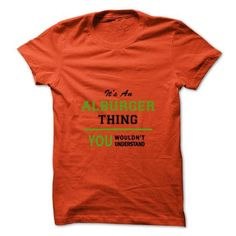 Cool Its an ALBURGER thing , you wouldnt understand T shirts #tee #tshirt #named tshirt #hobbie tshirts #alburger