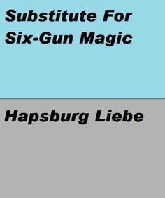 Two-Gun Western Novels - Substitute for Six-Gun Magic by Hapsburg Liebe. $1.16