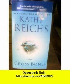 CROSS BONES  A NOVEL (Pocket star  ,june-2006) by Kathy Reichs KATHY REICHS ,   ,  , ASIN: B003WSY9CC , tutorials , pdf , ebook , torrent , downloads , rapidshare , filesonic , hotfile , megaupload , fileserve