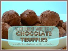 Over 50 Varieties of Chocolate Truffles - Real Food Whole Health...