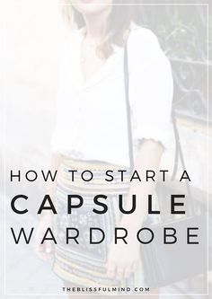 How To Start a Capsule Wardrobe - The Blissful Mind