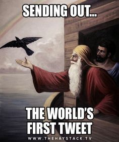 And now you know what Noah knew; tweeting is for the birds :-)) Pamela B.