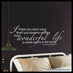 I Hope You Don't Mind How Wonderful Life Is With You In The World, Elton John Your Song lyric, Vinyl Wall Decal