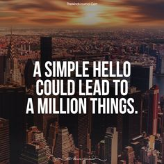 A Simple Hello Can Lead To A Million Things - https://themindsjournal.com/simple-hello-can-lead-million-things/