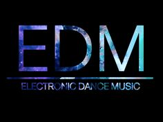 EDM- Electronic Dance Music
