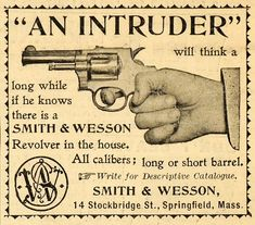 """""""An intruder"""" will think a long while if he knows there is a Smith Wesson Revolver in the house. long or short barrel. Smith And Wesson Revolvers, Smith Wesson, Old Advertisements, Advertising, Vintage Ads, Vintage Posters, Vintage Images, Hunting Guns, Old Ads"""