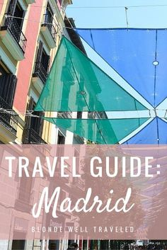 What to Do in Madrid: Travel Guide by Blonde Well Traveled. #3rdRockAdventures