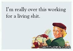 really-over-this-working-for-living-shit-ecard
