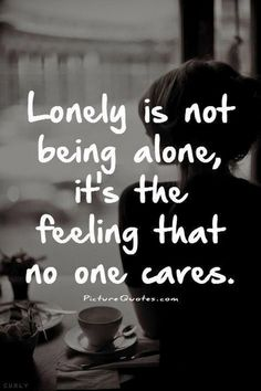 Lonely Quote Collection lonely quotes lonely sayings lonely picture quotes Lonely Quote. Here is Lonely Quote Collection for you. Lonely Quote top 100 being alone quotes and feeling lonely sayings. New Quotes, True Quotes, Funny Quotes, Inspirational Quotes, Qoutes, Quotes On Alone, Wisdom Quotes, Scary Quotes, Sad Sayings