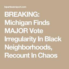 BREAKING: Michigan Finds MAJOR Vote Irregularity In Black Neighborhoods, Recount In Chaos