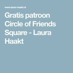 Gratis patroon Circle of Friends Square - Laura Haakt