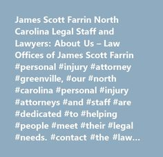 James Scott Farrin North Carolina Legal Staff and Lawyers: About Us – Law Offices of James Scott Farrin #personal #injury #attorney #greenville, #our #north #carolina #personal #injury #attorneys #and #staff #are #dedicated #to #helping #people #meet #their #legal #needs. #contact #the #law #offices #of #james #scott #farrin #for #a #free #consultation…