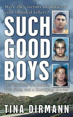 Such Good Boys: The True Story of a Mother, Two Sons and a Horrifying Murder by Tina Dirmann. $5.70. 266 pages. Publisher: St. Martin's Paperbacks (October 4, 2005). Author: Tina Dirmann