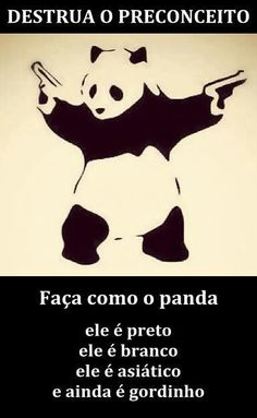 """This makes me laugh.  Its """"Destroy the predjudice. Do as the panda. He is black, white, Asian and chubby"""""""